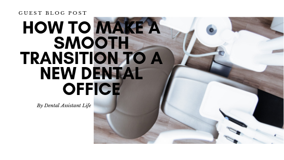 HOW TO MAKE A SMOOTH TRANSITION TO A NEW DENTAL OFFICE